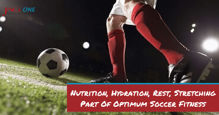 Nutrition, Hydration, Rest, Stretching Part Of Optimum Soccer Fitness